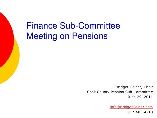Finance Sub-CommitteeMeeting on Pensions                           Bridget Gainer, Chair             Cook County Pension S...