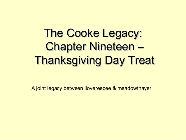 The Cooke Legacy:The Cooke Legacy: Chapter Nineteen –Chapter Nineteen – Thanksgiving Day TreatThanksgiving Day Treat A joi...