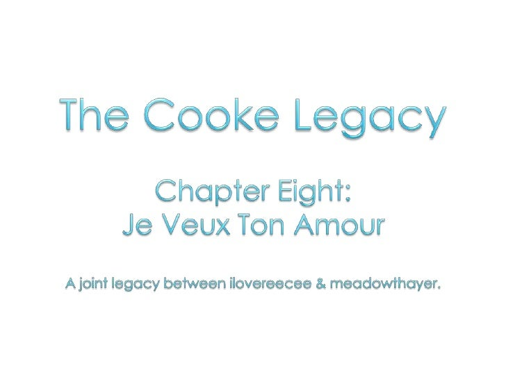 The Cooke Legacy: Chapter Eight - Je Veux Ton Amour