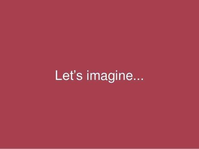 Let's imagine...