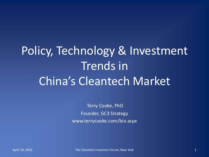 Policy, Technology & Investment Trends in China's Cleantech Market<br /> Terry Cooke, PhD<br />Founder, GC3 Strategy<br />...