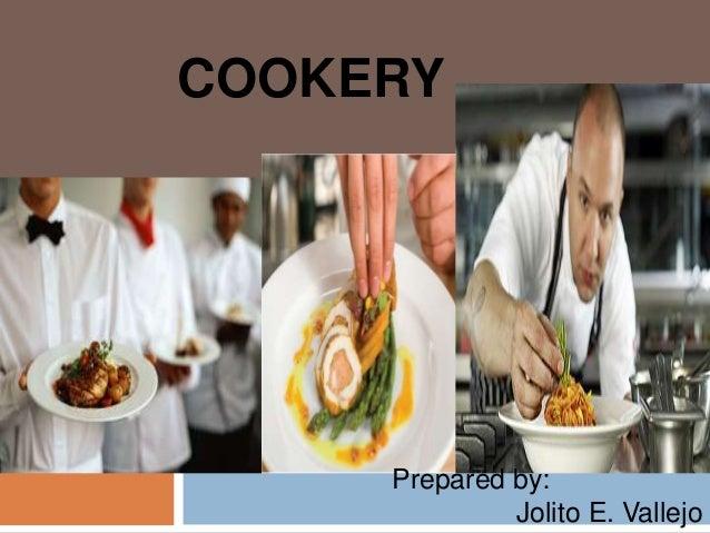 COOKERY Prepared by: Jolito E. Vallejo