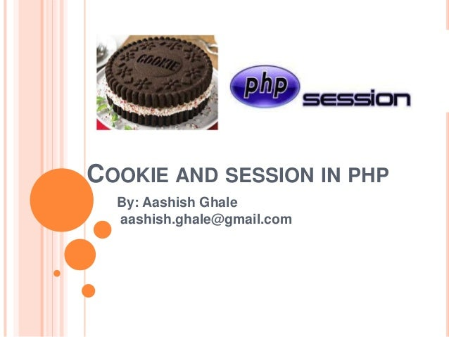 COOKIE AND SESSION IN PHP By: Aashish Ghale aashish.ghale@gmail.com