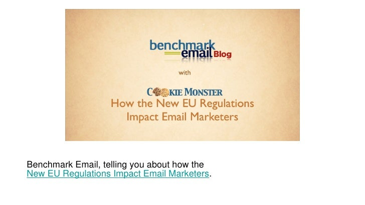 Benchmark Email, telling you about how the  New EU Regulations Impact Email Marketers .