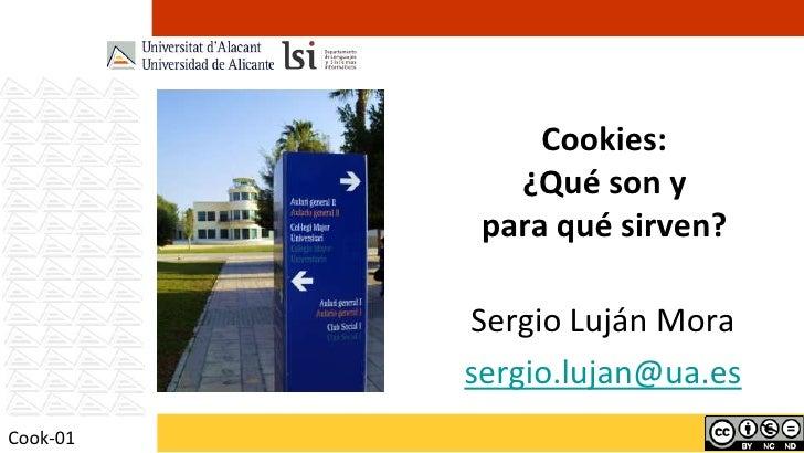 Cookies:             ¿Qué son y           para qué sirven?          Sergio Luján Mora          sergio.lujan@ua.esCook-01