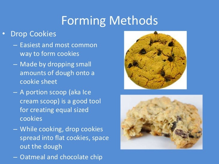 Forming Methods• Drop Cookies  – Easiest and most common    way to form cookies  – Made by dropping small    amounts of do...