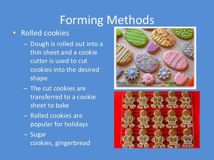 Forming Methods• Rolled cookies   – Dough is rolled out into a     thin sheet and a cookie     cutter is used to cut     c...