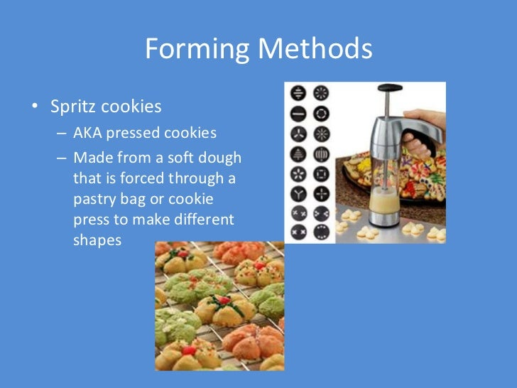 Forming Methods• Spritz cookies   – AKA pressed cookies   – Made from a soft dough     that is forced through a     pastry...