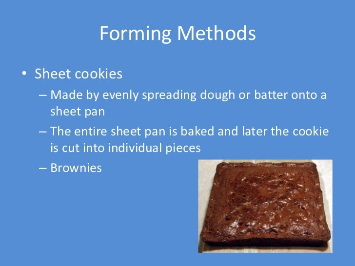 Forming Methods• Sheet cookies  – Made by evenly spreading dough or batter onto a    sheet pan  – The entire sheet pan is ...