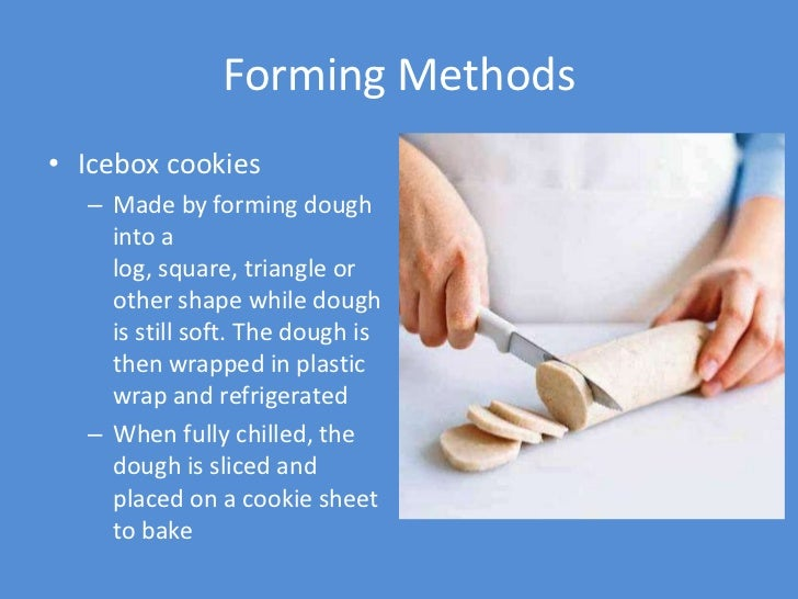 Forming Methods• Icebox cookies  – Made by forming dough    into a    log, square, triangle or    other shape while dough ...
