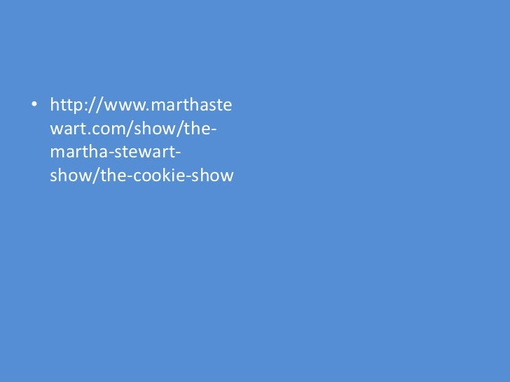 • http://www.marthaste  wart.com/show/the-  martha-stewart-  show/the-cookie-show