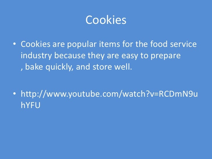 Cookies• Cookies are popular items for the food service  industry because they are easy to prepare  , bake quickly, and st...