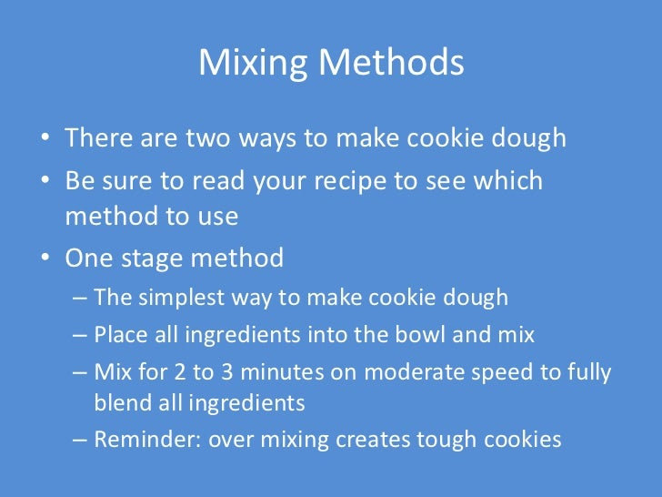 Mixing Methods• There are two ways to make cookie dough• Be sure to read your recipe to see which  method to use• One stag...