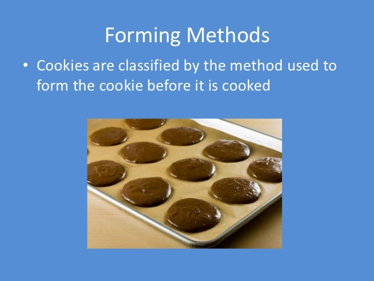 Forming Methods• Cookies are classified by the method used to  form the cookie before it is cooked