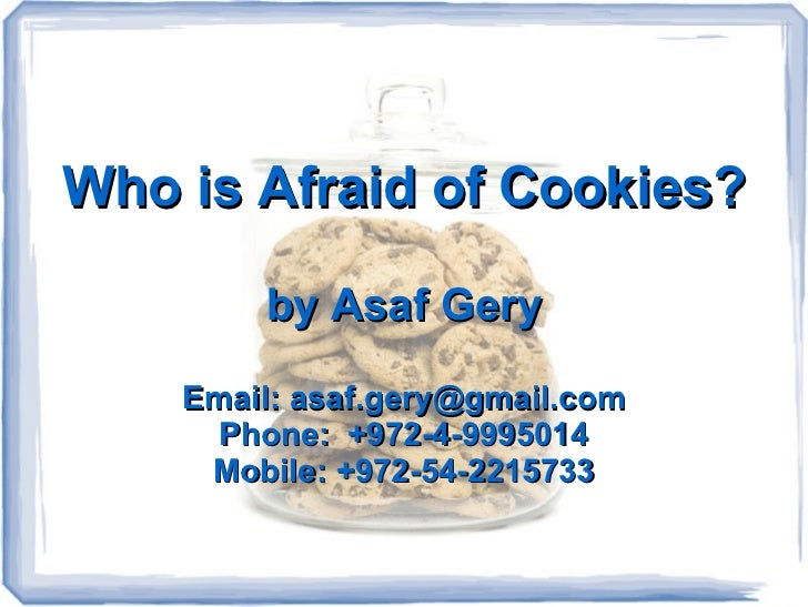 Who is Afraid of Cookies?        by Asaf Gery    Email: asaf.gery@gmail.com      Phone: +972-4-9995014     Mobile: +972-54...