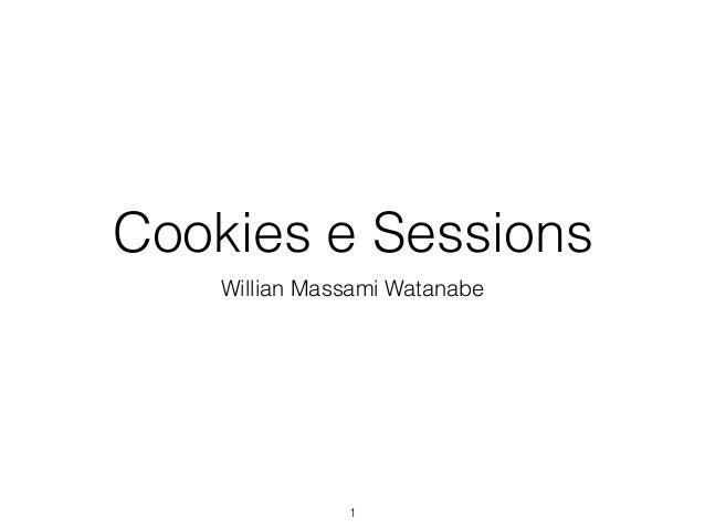 Cookies e Sessions  Willian Massami Watanabe  1