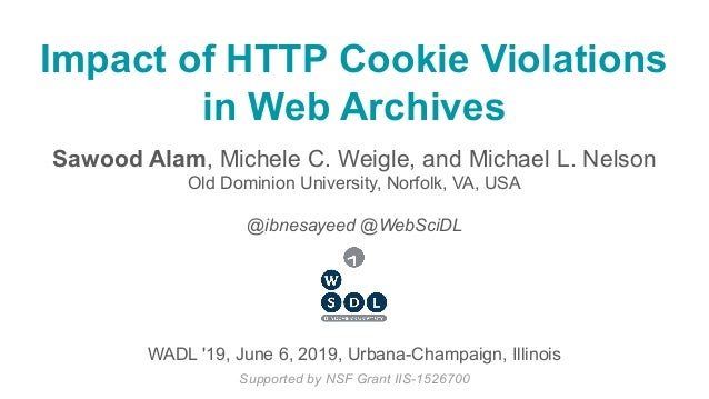 Impact of HTTP Cookie Violations in Web Archives Sawood Alam, Michele C. Weigle, and Michael L. Nelson Old Dominion Univer...