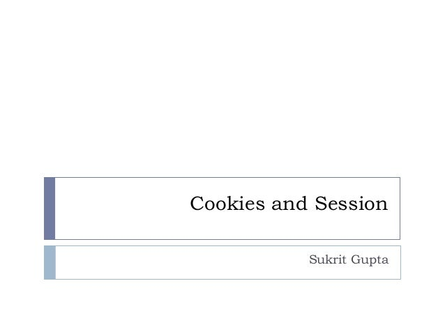 Cookies and Session           Sukrit Gupta