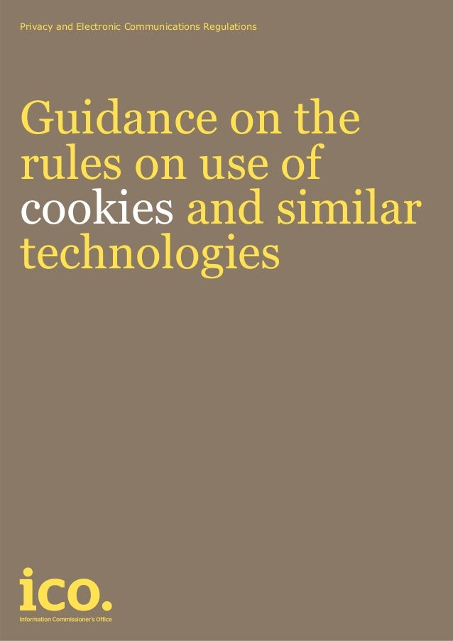 Privacy and Electronic Communications Regulations Guidance on the rules on use of cookies and similar technologies