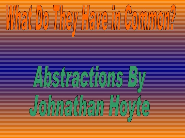 What Do They Have in Common? Abstractions By Johnathan Hoyte
