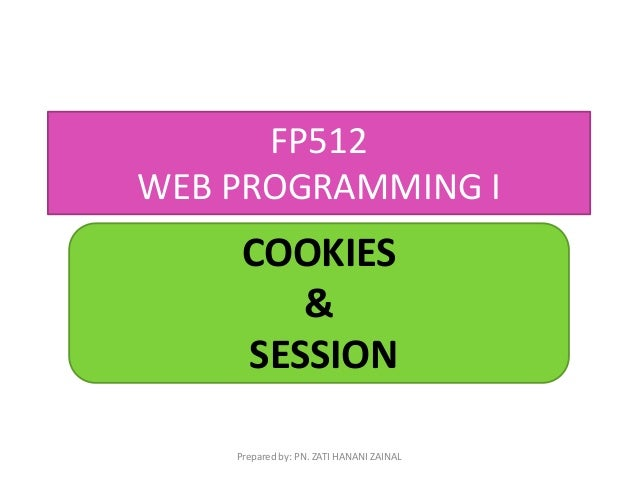 3e827ee66 FP512 WEB PROGRAMMING I COOKIES   SESSION Prepared by  PN. ZATI HANANI ...