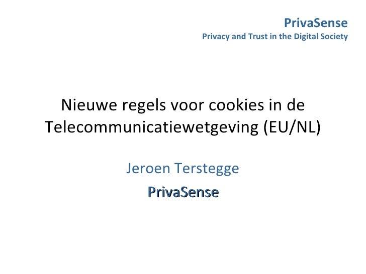 Nieuwe regels voor cookies in de Telecommunicatiewetgeving (EU/NL) Jeroen Terstegge PrivaSense PrivaSense Privacy and Trus...