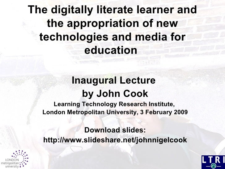 The digitally literate learner and the appropriation of new technologies and media for education   Inaugural Lecture   by ...