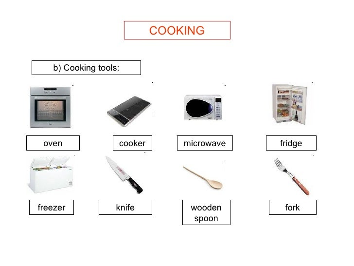 COOKING b) Cooking tools: oven cooker microwave fridge freezer knife wooden spoon fork
