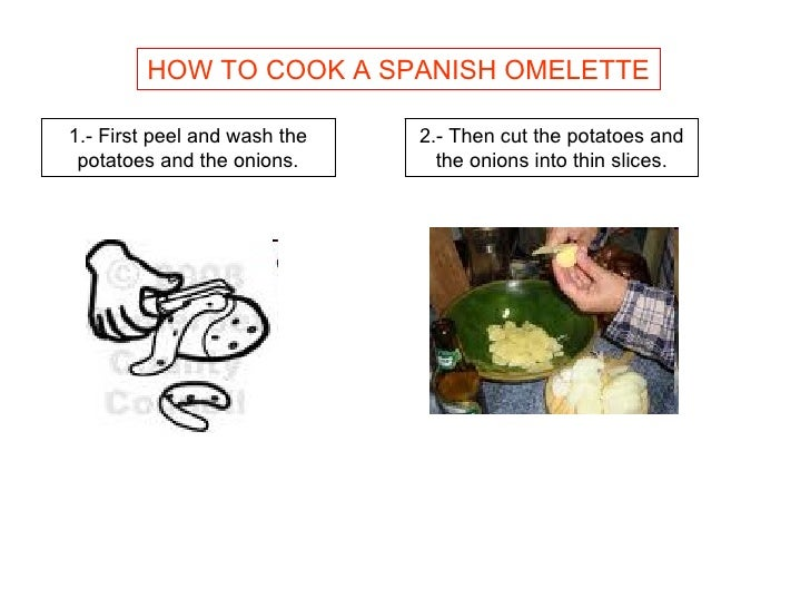 HOW TO COOK A SPANISH OMELETTE 1.- First peel and wash the potatoes and the onions. 2.- Then cut the potatoes and the onio...