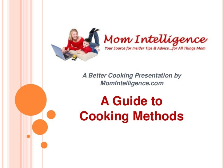 A Better Cooking Presentation by      MomIntelligence.com   A Guide toCooking Methods