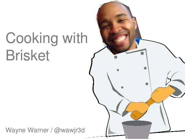 Wayne Warner / @wawjr3d Cooking with Brisket