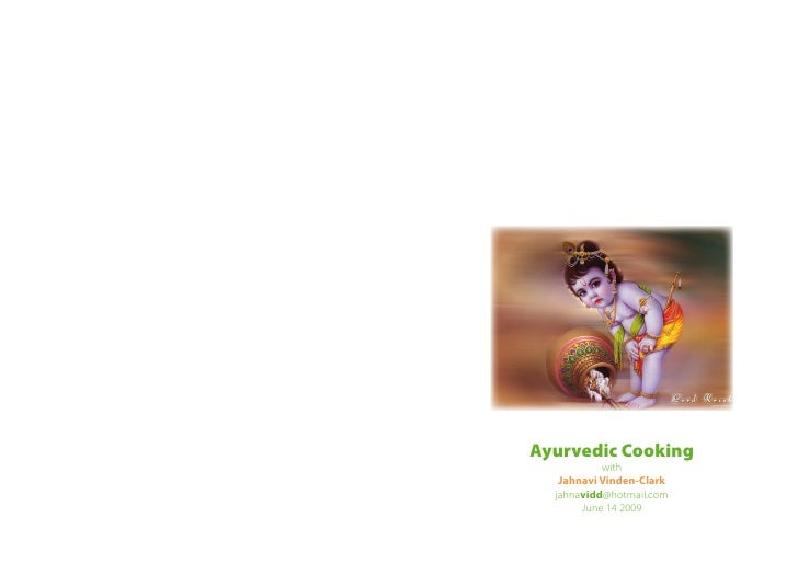 Ayurvedic Cooking            with    Jahnavi Vinden-Clark   jahnavidd@hotmail.com        June 14 2009