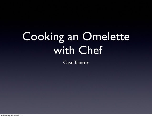 Cooking an Omelette with Chef Case Taintor Wednesday, October 9, 13