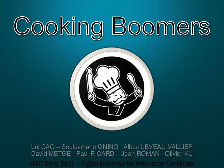 Cooking Boomers<br />Lei CAO – Souleymane GNING - Alban LEVEAU-VALLIERDavid METGE - Paul RICARD – Jean ROMAN– Olivier XUHE...
