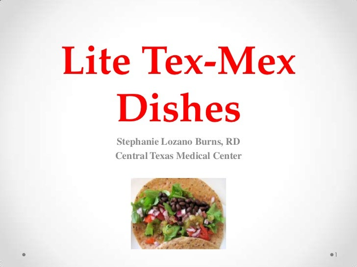 Lite Tex-Mex   Dishes  Stephanie Lozano Burns, RD  Central Texas Medical Center                                 1
