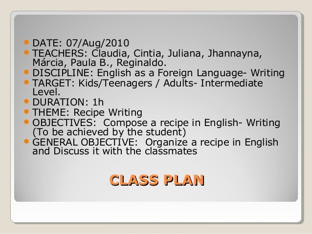 CLASS PLANCLASS PLAN  DATE: 07/Aug/2010  TEACHERS: Claudia, Cintia, Juliana, Jhannayna, Márcia, Paula B., Reginaldo.  D...