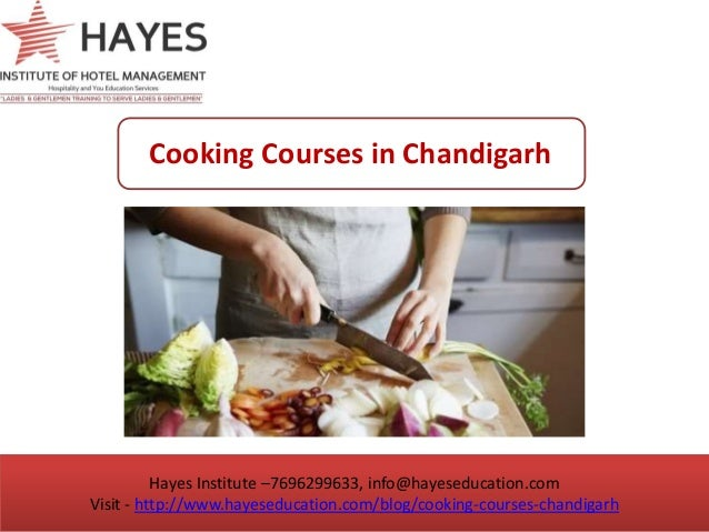 Hayes Institute –7696299633, info@hayeseducation.com Visit - http://www.hayeseducation.com/blog/cooking-courses-chandigarh...