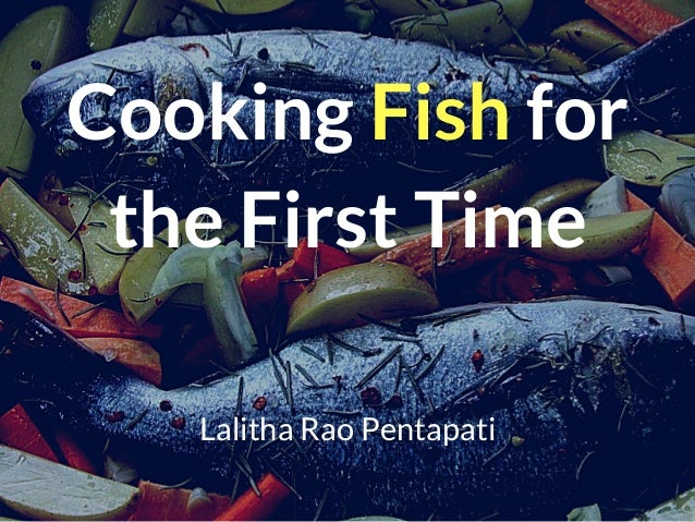 Cooking Fish for the First Time Lalitha Rao Pentapati