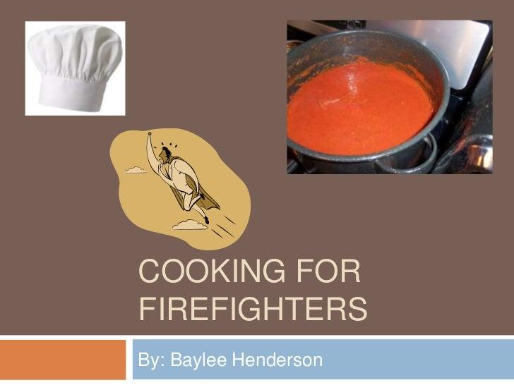 COOKING FORFIREFIGHTERSBy: Baylee Henderson