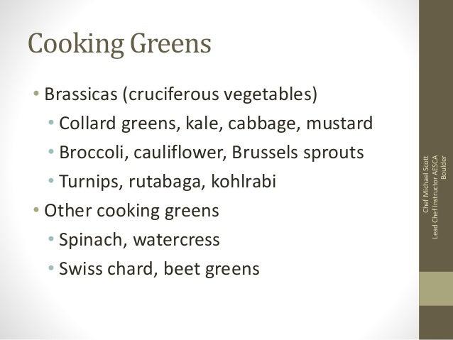 • Brassicas (cruciferous vegetables) • Collard greens, kale, cabbage, mustard • Broccoli, cauliflower, Brussels sprouts • ...