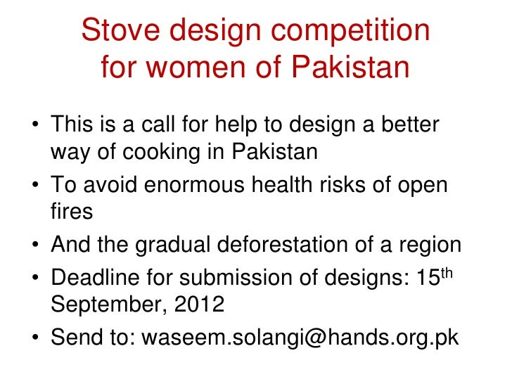 Stove design competition      for women of Pakistan• This is a call for help to design a better  way of cooking in Pakista...