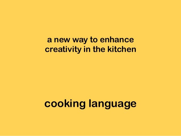 cooking language a new way to enhance creativity in the kitchen
