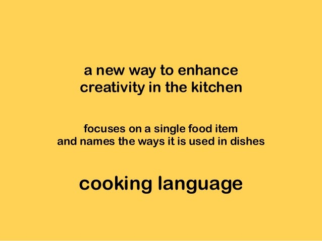 cooking language a new way to enhance creativity in the kitchen focuses on a single food item and names the ways it is use...