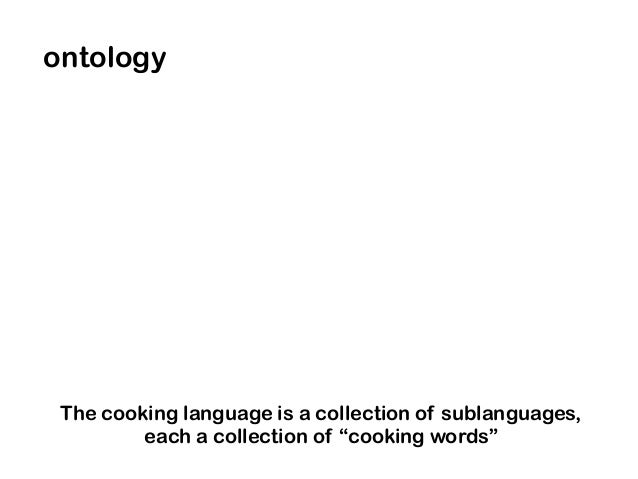 """ontology The cooking language is a collection of sublanguages, each a collection of """"cooking words"""""""