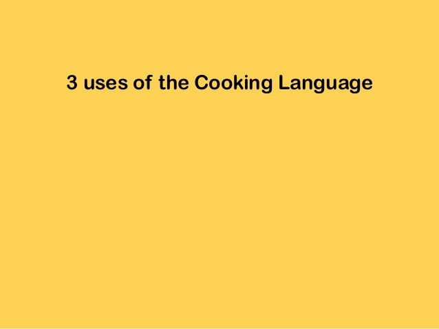 3 uses of the Cooking Language