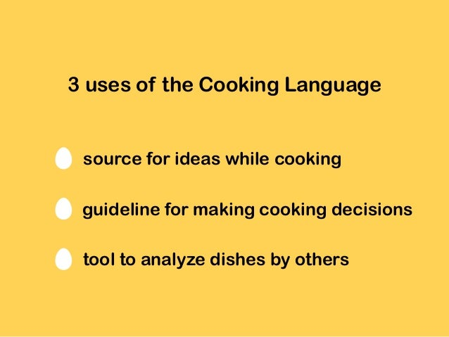 3 uses of the Cooking Language source for ideas while cooking guideline for making cooking decisions tool to analyze dishe...