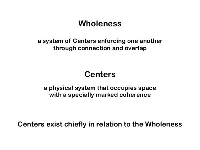 a system of Centers enforcing one another through connection and overlap Wholeness a physical system that occupies space w...
