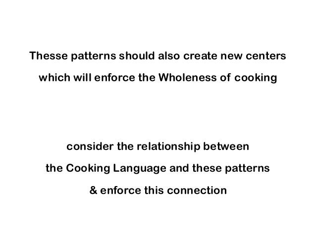 Thesse patterns should also create new centers which will enforce the Wholeness of cooking consider the relationship betwe...