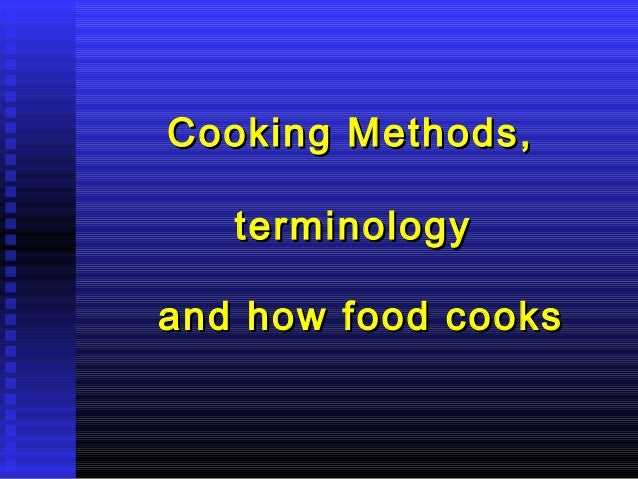 Cooking Methods, terminology and how food cooks