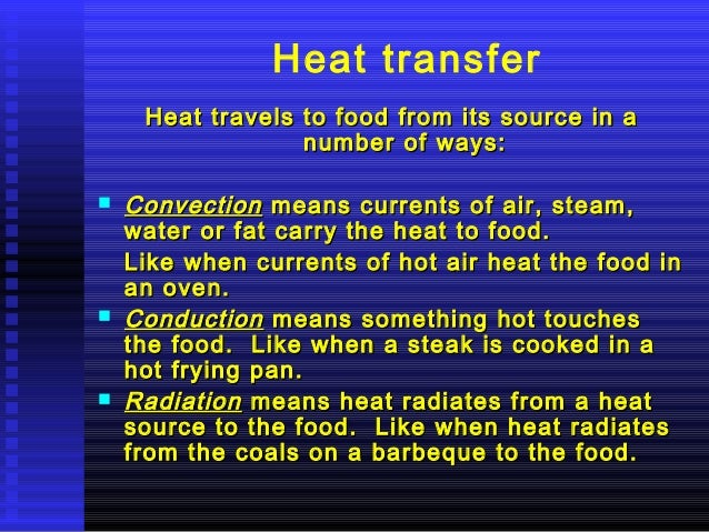 Heat transfer Heat travels to food from its source in a number of ways:       Convection means currents of air, steam, ...